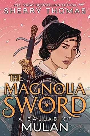 Book cover: The Magnolia Sword: A Ballad of Mulan, by Sherry Thomas