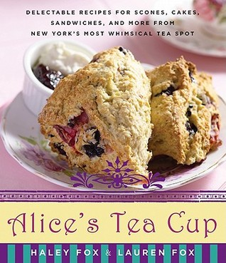 Book cover: Alice's Tea Cup, a cookbook by Haley Fox and Lauren Fox