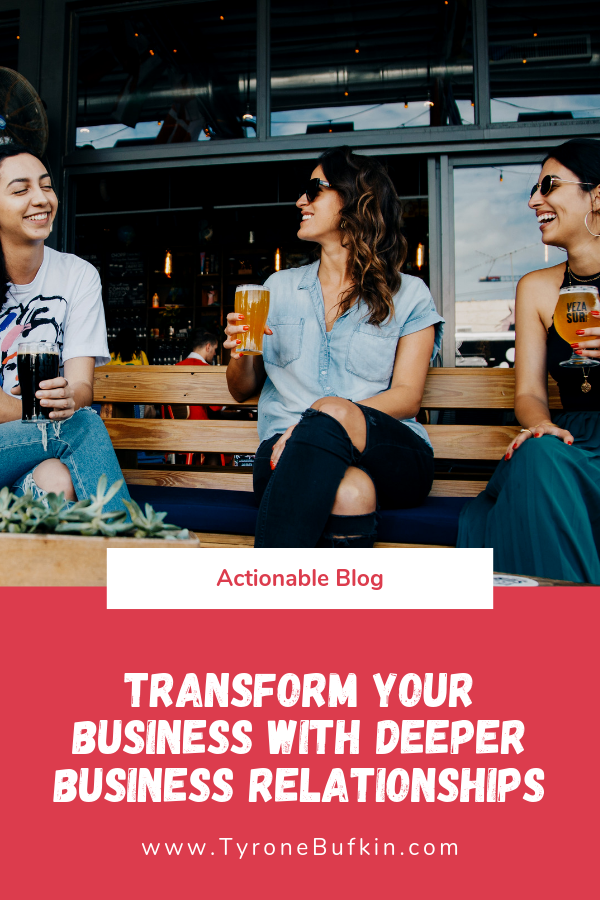 Transform Your Business With Deeper Business Relationships