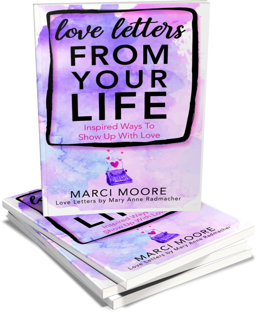Love Letters from Your Life by Marci Moore with letters by Mary Anne Radmacher