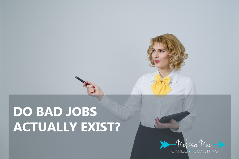 Do bad jobs actually exist melissa mac career coaching