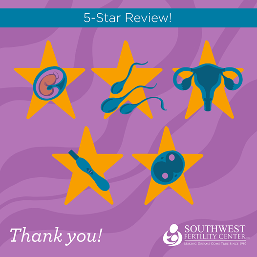 More Awesome Reviews for Southwest Fertility Center