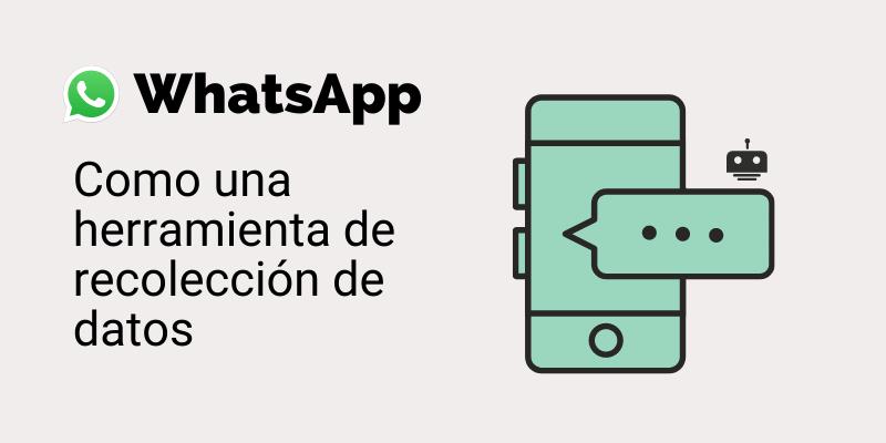 WhatsApp como herramienta de recolección de datos