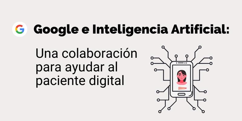Google e Inteligencia Artificial: Una colaboración para ayudar al paciente digital