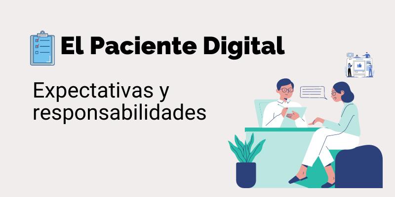 La experiencia del paciente digital: expectativas y responsabilidades