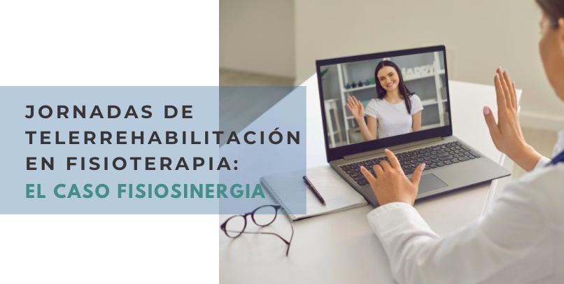 Jornadas de Telerrehabilitación en Fisioterapia: El caso Fisiosinergia