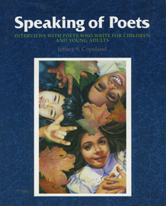 Speaking of Poets: Interviews With Poets Who Write For Children and Young Adults by Jeffrey Copeland
