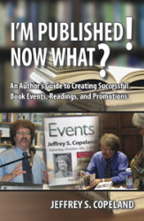 I'm Published!  Now What? -- An Author's Guide to Creating Successful Book Events, Readings, and Promotions