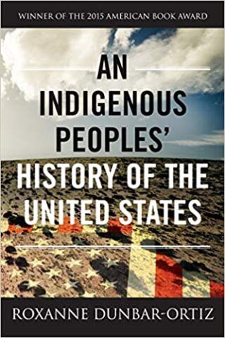 Indigenous Peoples' History Of The United States by Roxanne Dunbar-Ortiz