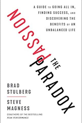 The Passion Paradox by Steve Magness, Brad Stulberg