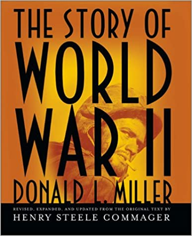 The Story of World War II by Donald L. Miller; Henry Steele Commager