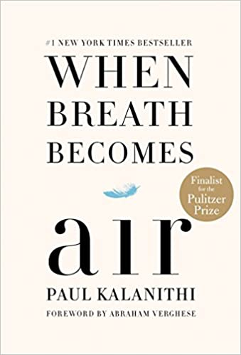 When Breath Becomes Air by Paul Kalanithi, Abraham Verghese