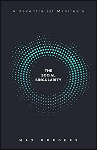 The Social Singularity by Max Borders
