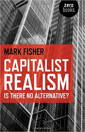Capitalist Realism by Mark Fisher