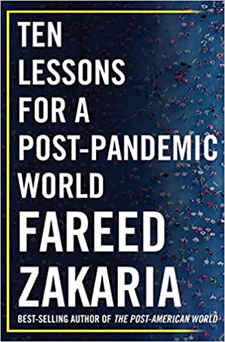 Ten Lessons for a Post-Pandemic World by Fareed Zakaria