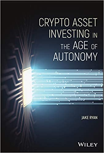 Crypto Asset Investing in the Age of Autonomy by Jake Ryan