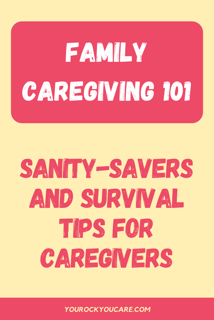 Family Caregiving 101: Sanity-Savers and Survival Tips For Caregivers