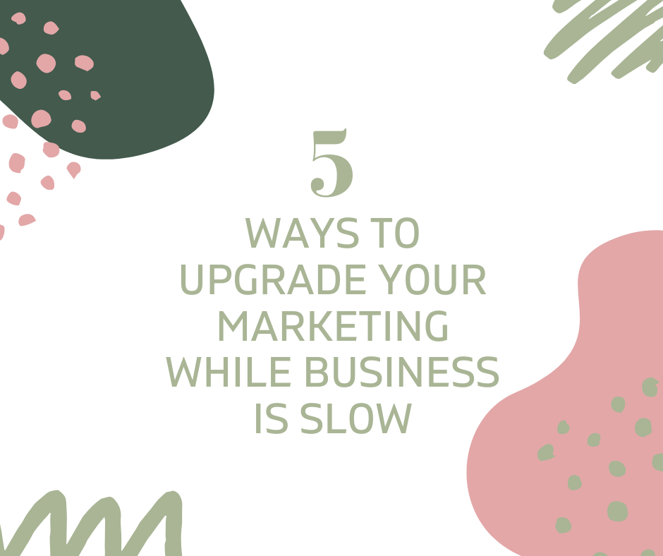 Marketing Focus: Five Ways to Level Up When Business is Slow