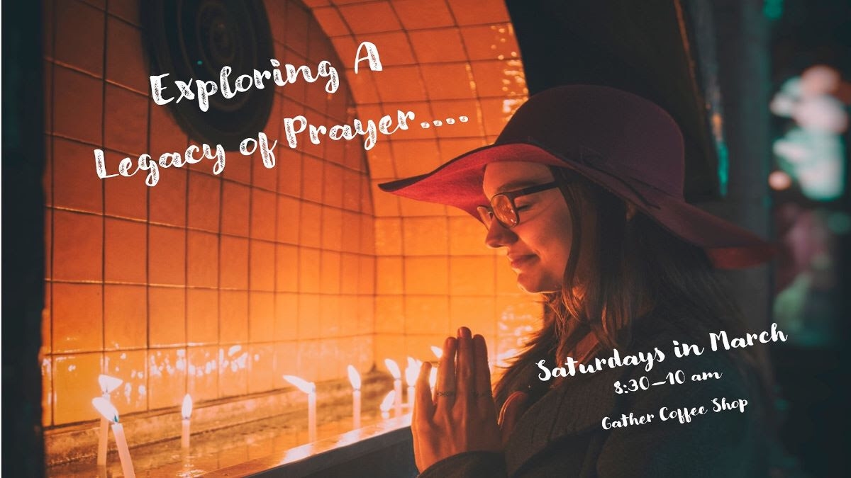Saturdays in March. Exploring a legacy of Prayer @ Gather Coffee Shop.