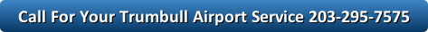 call-for-your-trumbull-airport-service