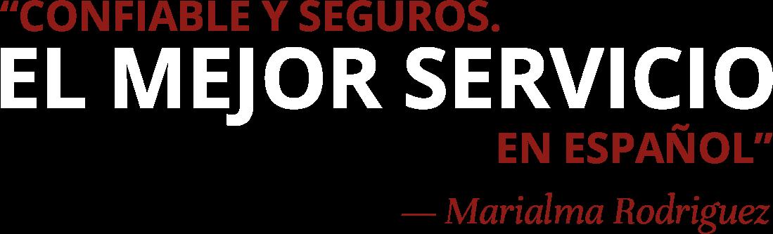 Confiable y Seguros. 'El mejor servicio en español' - Marialma Rodriguez