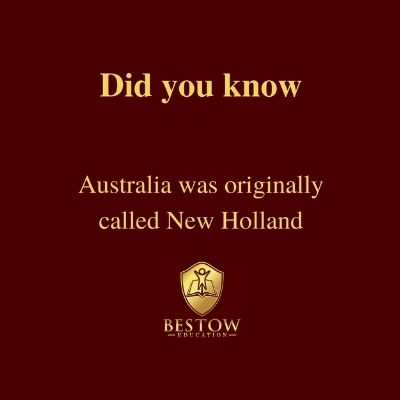 Australia was originally called New Holland Bestow Education