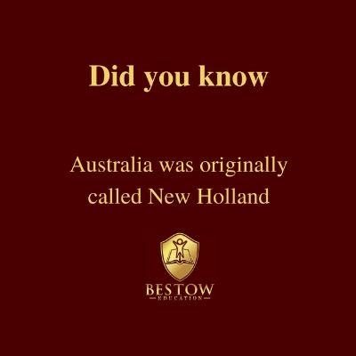 Australia was originally called New Holland Bestow Education