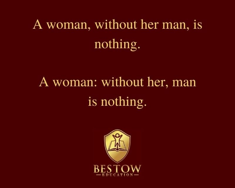 A woman without her man is nothing comma Bestow Education