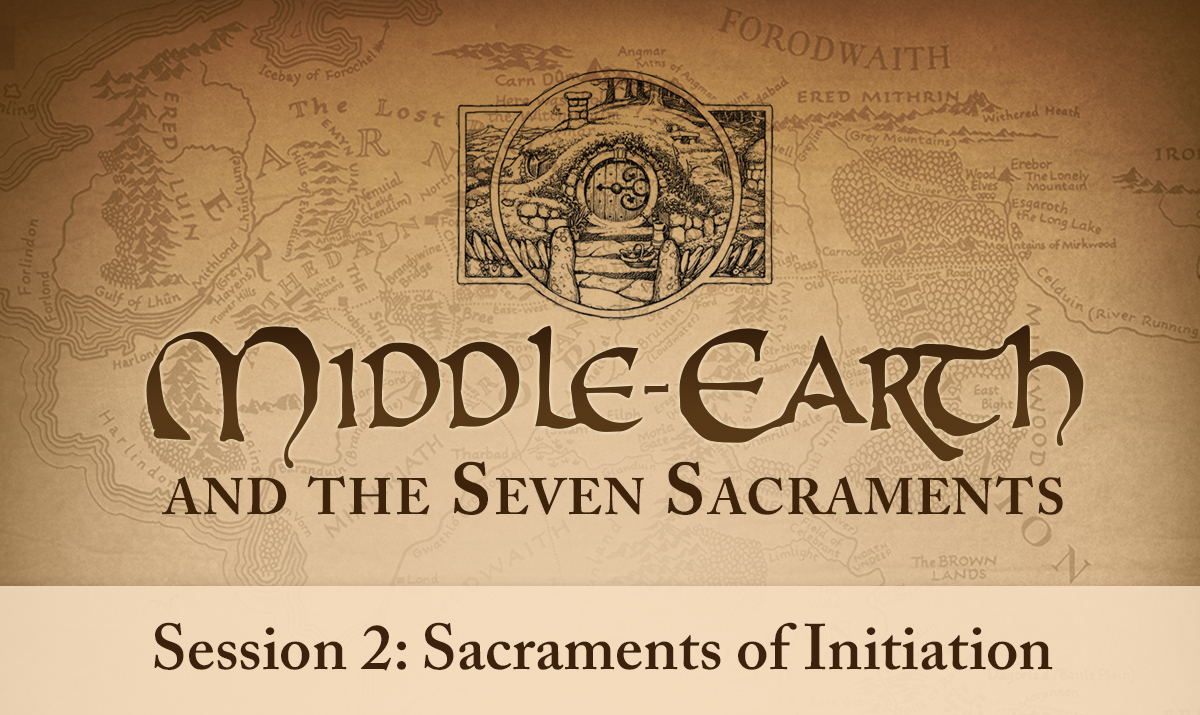 Middle-earth and the Seven Sacraments: Sacraments of Initiation (Session 2)