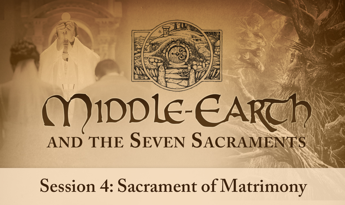 Middle-earth and the Seven Sacraments: Matrimony (Session 4)