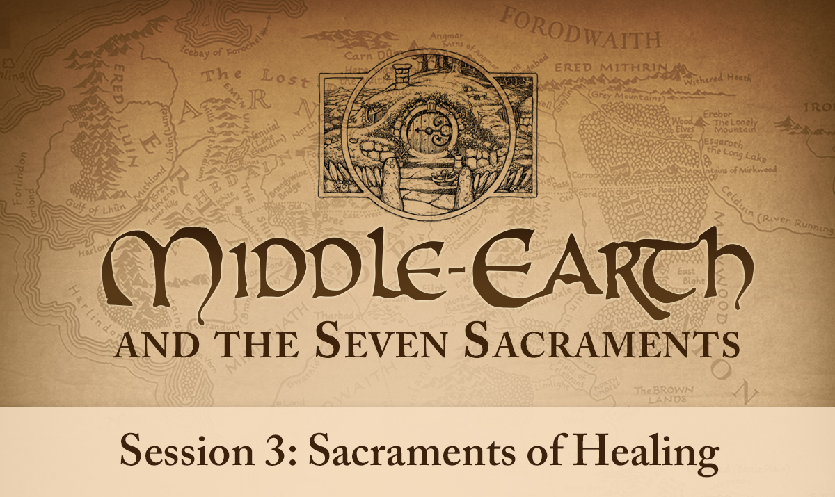 Middle-earth and the Seven Sacraments: Sacraments of Healing (Session 3)