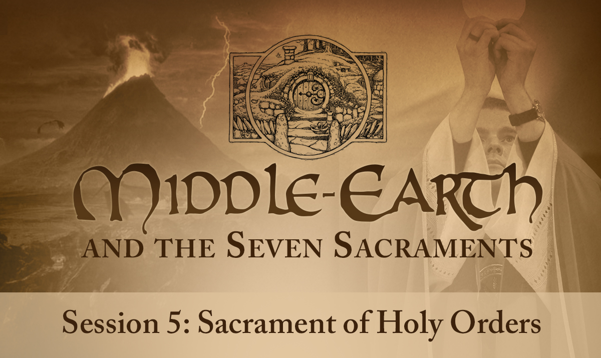 Middle-earth and the Seven Sacraments: Holy Orders (Session 5)