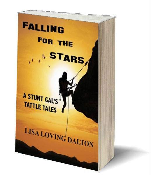 Falling For The Stars: A Stunt Gal's Tattle Tales by Lisa Loving Dalton