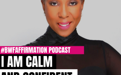 BWFwoman's I AM Beautiful Wild Free Podcast Episode 4: I AM Calm and Confident