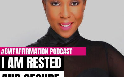 BWFwoman's I AM Beautiful Wild Free Podcast Episode 3: I AM Rested and Secure