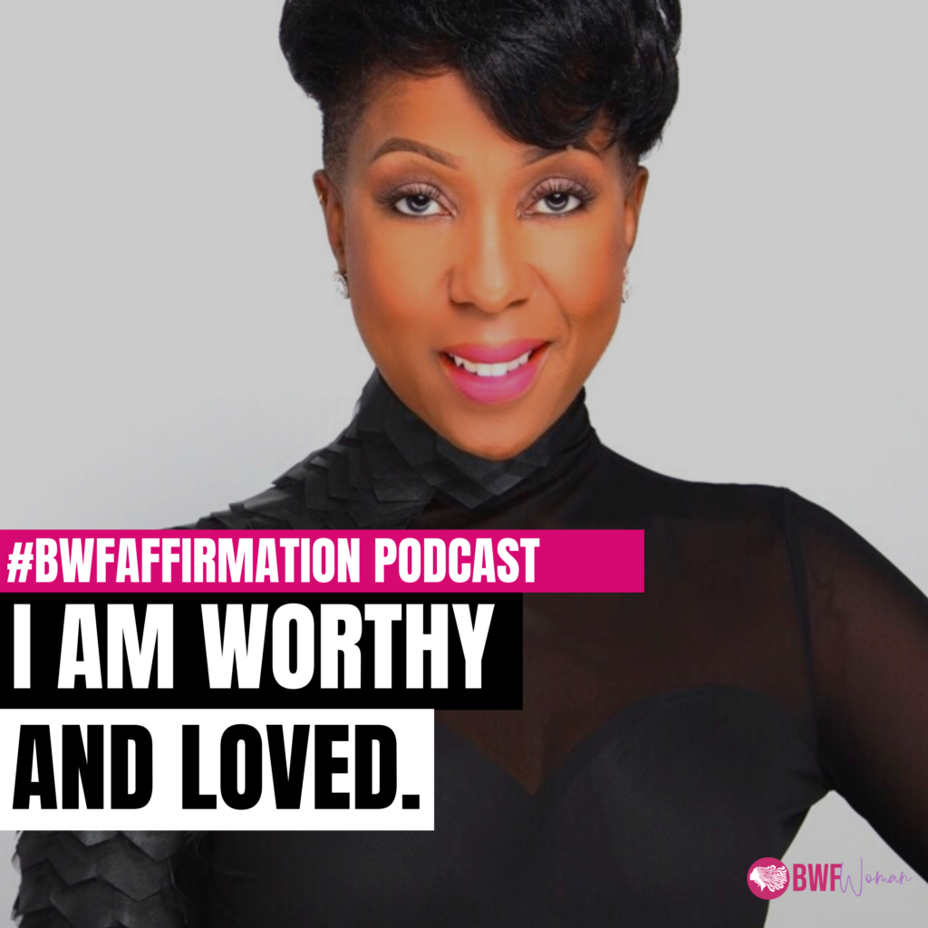 worthy-and-loved-bwfwoman-podcast