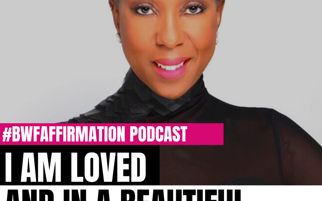 BWFwoman's I AM Beautiful Wild Free Podcast Episode 6: I AM Loved and in a Beautiful Relationship