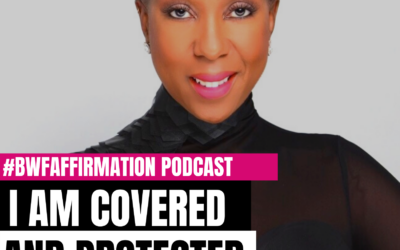 BWFwoman's I AM Beautiful Wild Free Podcast Episode 5: I AM Covered and Protected