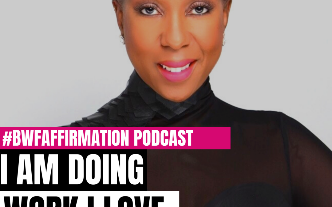 BWFwoman's I AM Beautiful Wild Free Podcast Episode 7: I AM Doing Work I Love