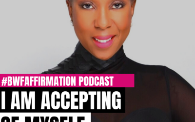 BWFwoman's I AM Beautiful Wild Free Podcast Episode 11: I AM Accepting of Myself