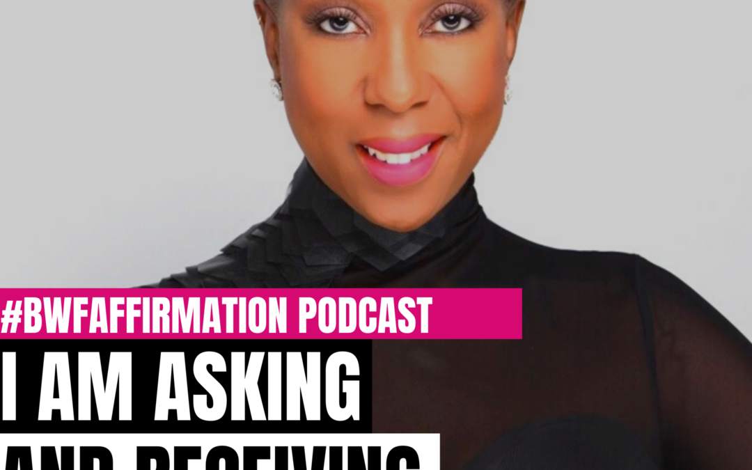 BWFwoman's I AM Beautiful Wild Free Podcast Episode 13: I AM Asking and Receiving