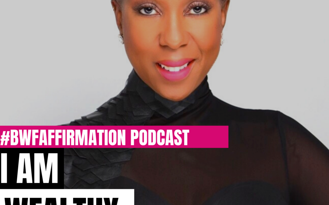 BWFwoman's I AM Beautiful Wild Free Podcast Episode 14: I AM Wealthy