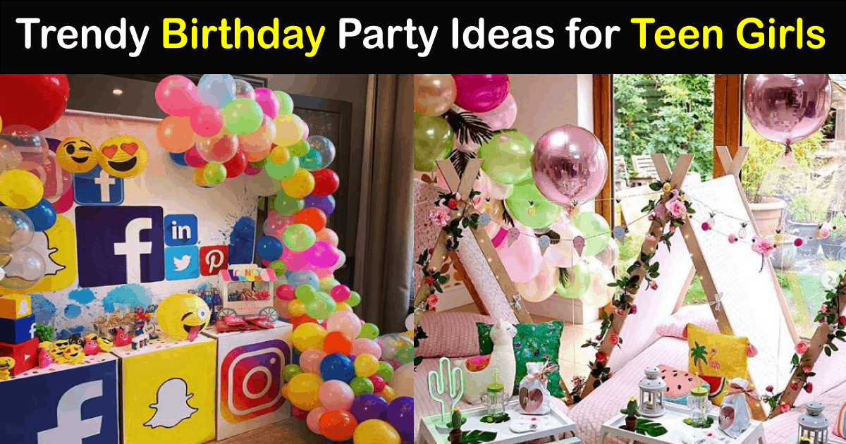 Trendy Birthday Party Ideas For Teen Girls In 2020 The Trendy Planet