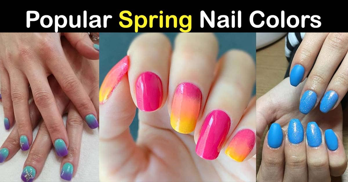 15 Best Spring 2020 Nail Colors – Popular and Trendy Nail Colors for Spring Season