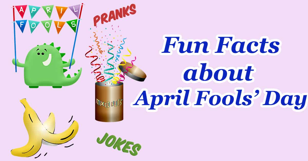 Fun Facts about April Fools' Day – Why is April Fools' Day a Thing