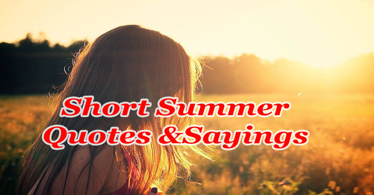 15+ Best Short Summer Quotes – Summer Instagram Captions and Sayings to Inspire You