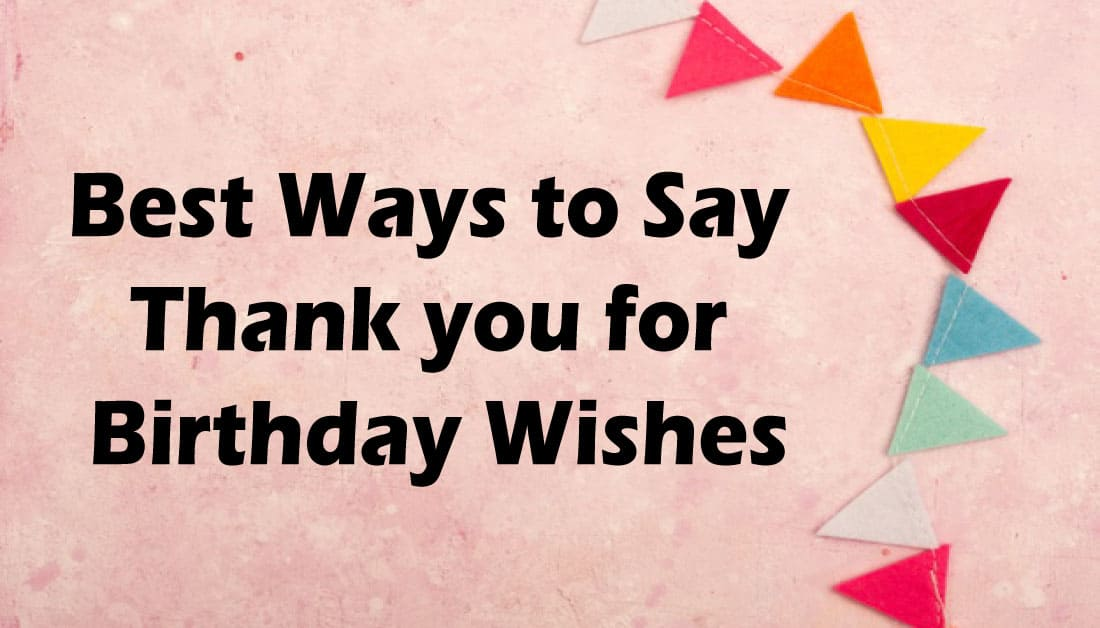20+ Ways to Say Thank you for Birthday Wishes