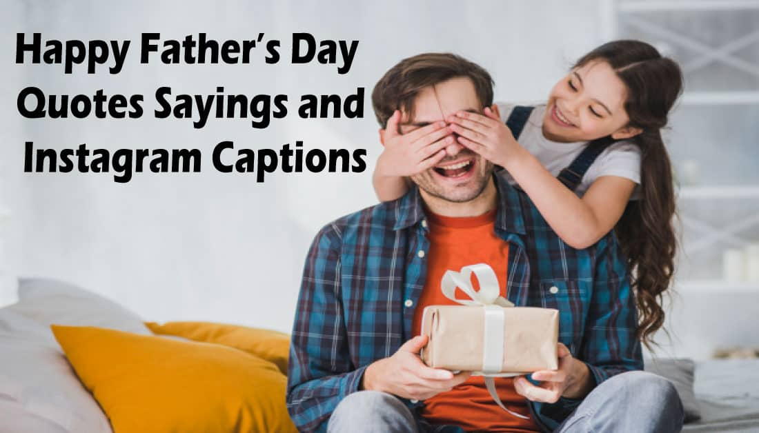 22+ Happy Father's Day Quotes, Sayings and Instagram Captions