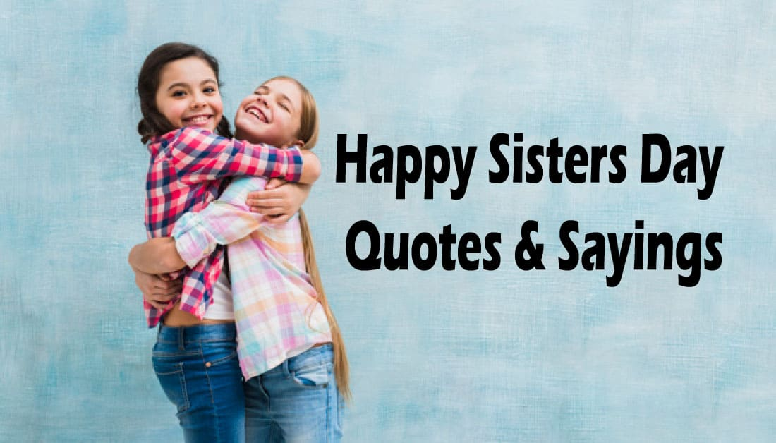 Inspirational Happy Sisters Day Quotes – Sisters Day 2020
