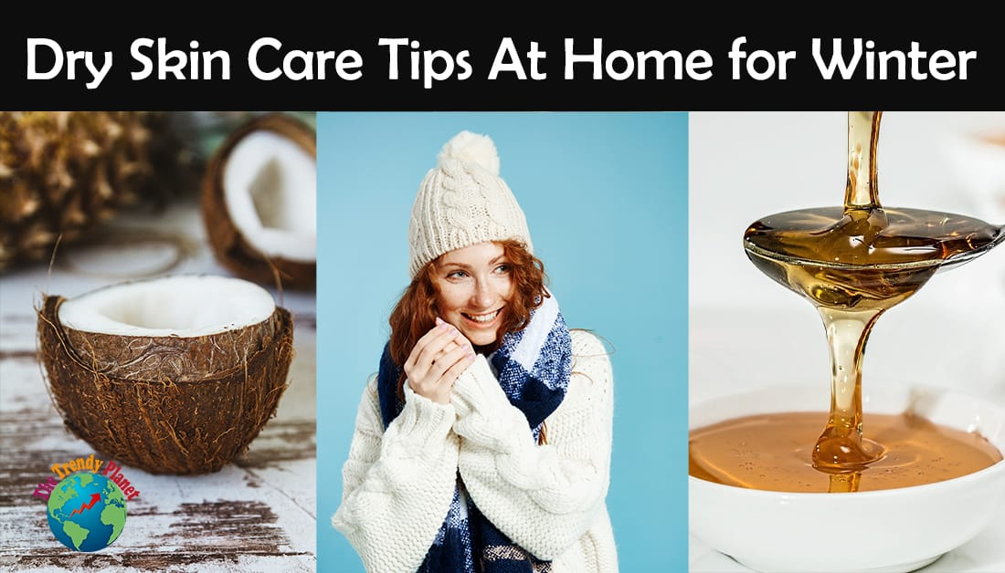 12 Best Dry Skin Care Home Remedies in Winter